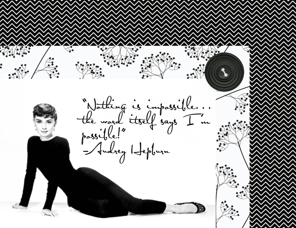 Audrey Hepburn and my current favorite quote!